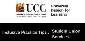 UDL@UCC: Inclusive Practice Tips - Student Union Services
